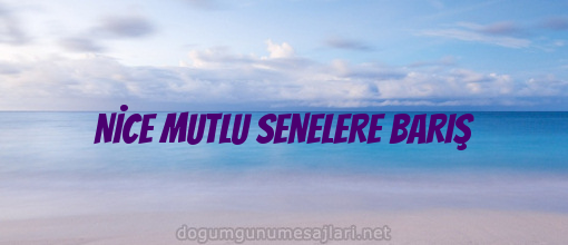 NİCE MUTLU SENELERE BARIŞ