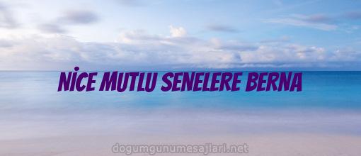 NİCE MUTLU SENELERE BERNA