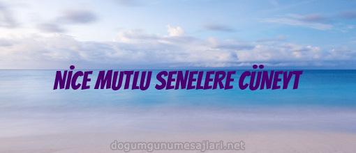 NİCE MUTLU SENELERE CÜNEYT
