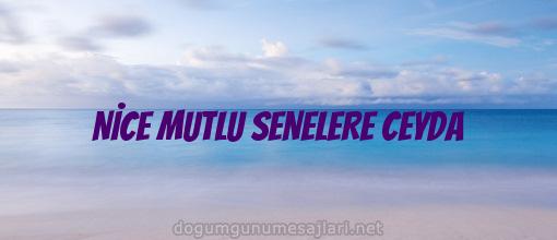 NİCE MUTLU SENELERE CEYDA