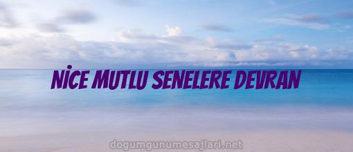 NİCE MUTLU SENELERE DEVRAN