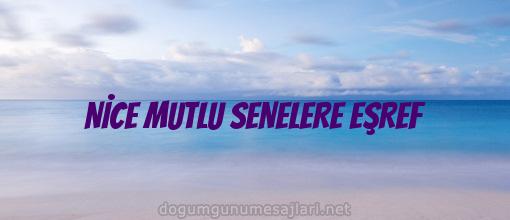 NİCE MUTLU SENELERE EŞREF