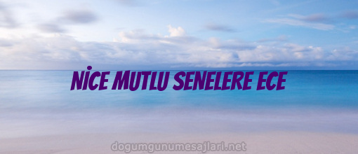 NİCE MUTLU SENELERE ECE
