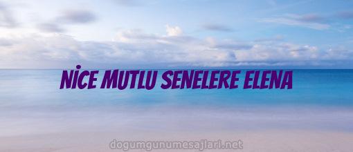 NİCE MUTLU SENELERE ELENA