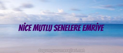 NİCE MUTLU SENELERE EMRİYE