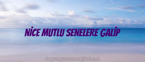 NİCE MUTLU SENELERE GALİP