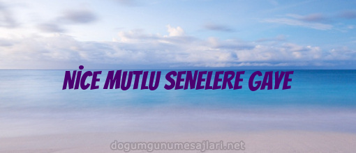 NİCE MUTLU SENELERE GAYE