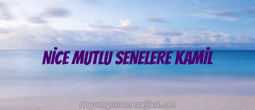 NİCE MUTLU SENELERE KAMİL