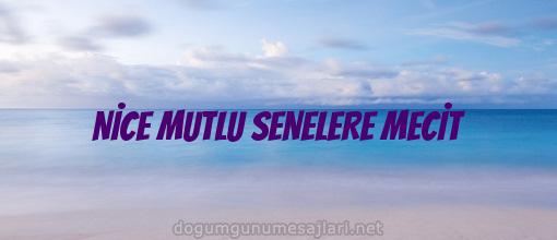 NİCE MUTLU SENELERE MECİT