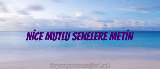 NİCE MUTLU SENELERE METİN