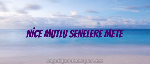 NİCE MUTLU SENELERE METE