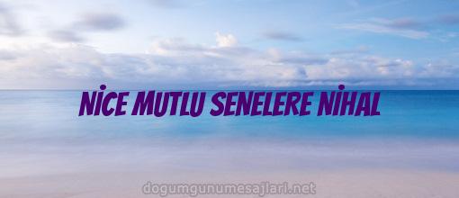 NİCE MUTLU SENELERE NİHAL