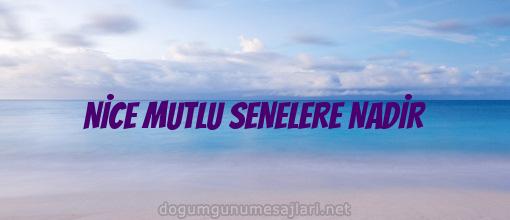 NİCE MUTLU SENELERE NADİR