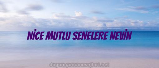 NİCE MUTLU SENELERE NEVİN