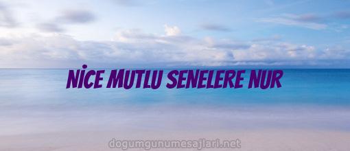 NİCE MUTLU SENELERE NUR