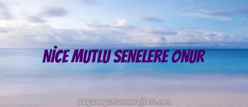 NİCE MUTLU SENELERE ONUR