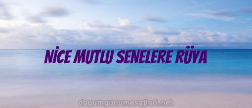 NİCE MUTLU SENELERE RÜYA