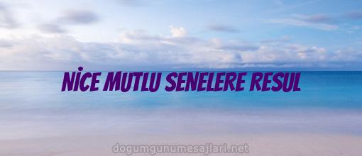 NİCE MUTLU SENELERE RESUL