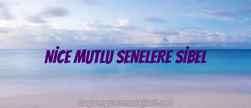 NİCE MUTLU SENELERE SİBEL
