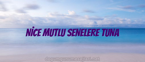 NİCE MUTLU SENELERE TUNA