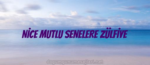 NİCE MUTLU SENELERE ZÜLFİYE