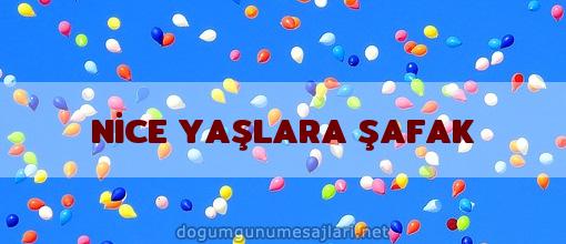 NİCE YAŞLARA ŞAFAK
