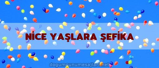 NİCE YAŞLARA ŞEFİKA