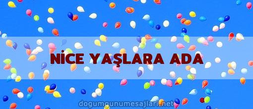 NİCE YAŞLARA ADA