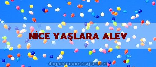 NİCE YAŞLARA ALEV
