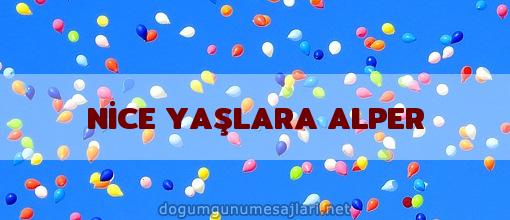 NİCE YAŞLARA ALPER