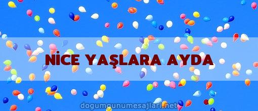 NİCE YAŞLARA AYDA