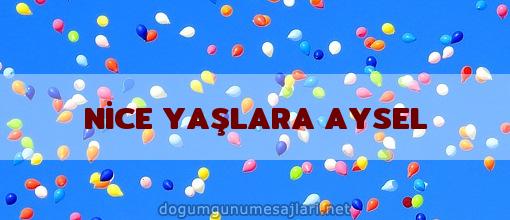 NİCE YAŞLARA AYSEL