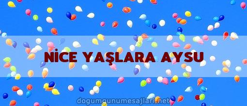 NİCE YAŞLARA AYSU