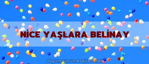 NİCE YAŞLARA BELİNAY