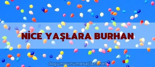 NİCE YAŞLARA BURHAN