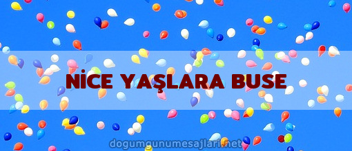 NİCE YAŞLARA BUSE