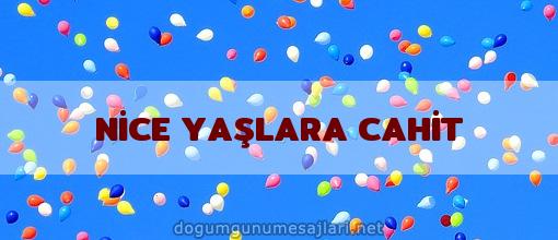 NİCE YAŞLARA CAHİT