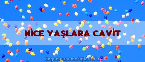 NİCE YAŞLARA CAVİT