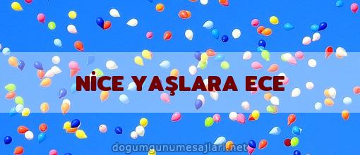 NİCE YAŞLARA ECE