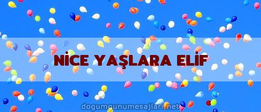 NİCE YAŞLARA ELİF