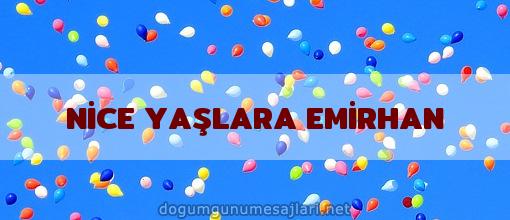 NİCE YAŞLARA EMİRHAN