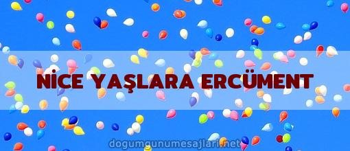 NİCE YAŞLARA ERCÜMENT