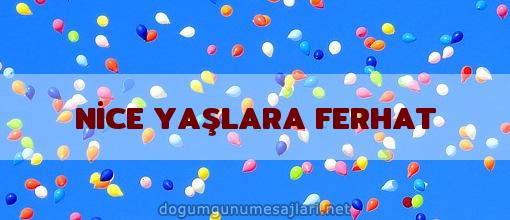 NİCE YAŞLARA FERHAT