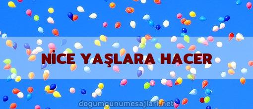 NİCE YAŞLARA HACER
