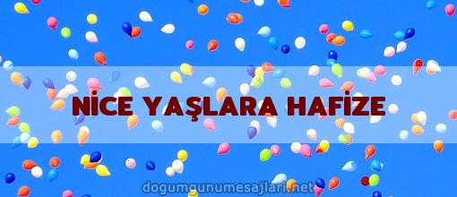 NİCE YAŞLARA HAFİZE