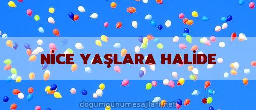 NİCE YAŞLARA HALİDE