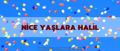 NİCE YAŞLARA HALİL
