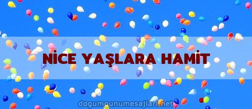 NİCE YAŞLARA HAMİT