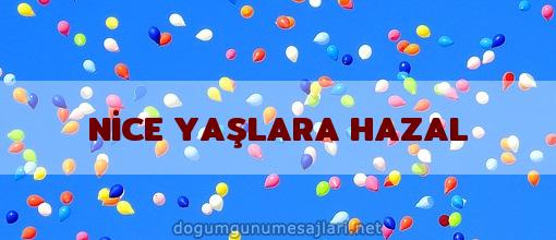NİCE YAŞLARA HAZAL