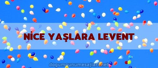 NİCE YAŞLARA LEVENT